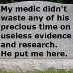 gravestone - My medic did't waste any of his precious time on useless evidence and research. He put me here.